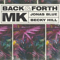 MK &; Jonas Blue feat. Becky Hill - Back &; Forth