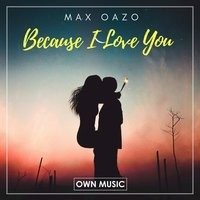 Max Oazo - Because I Love You