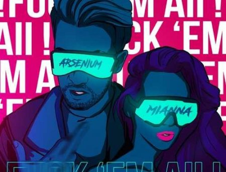 Arsenium - F**k 'em All (feat. Mianna)